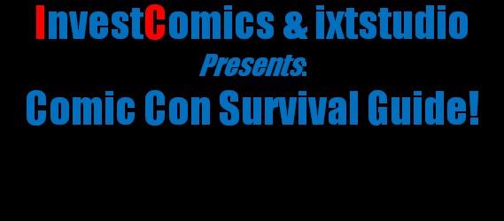 InvestComics Video – The Comic Con Survival Guide!