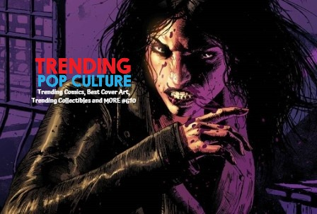 Trending Comics, Best Cover Art, Trending Collectibles And MORE #610