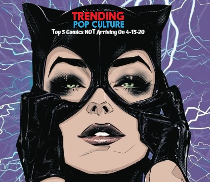 Top 5 Comics NOT Arriving on 4-15-20