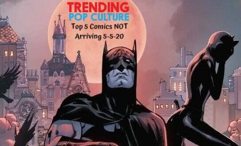 Top 5 Comics NOT Arriving on 5-5-20