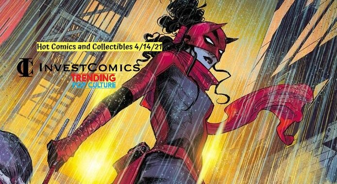 Hot Comics and Collectibles 4/14/21