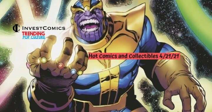 Hot Comics and Collectibles 4/21/21