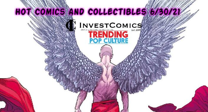 Hot Comics and Collectibles arriving 6/30/21