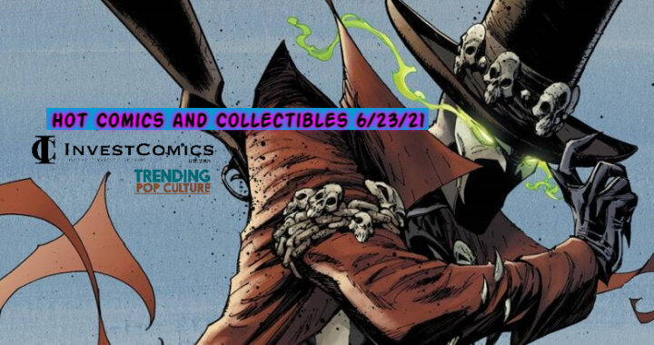 Hot Comics and Collectibles arriving 6/23/21