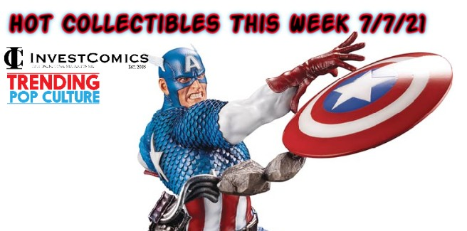 Hot Collectibles This Week 7/7/21