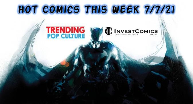 Hot Comics arriving 7/7/21