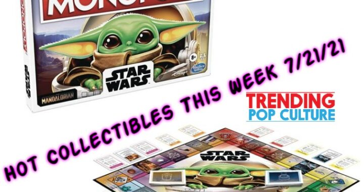 Hot Collectibles This Week 7/21/21